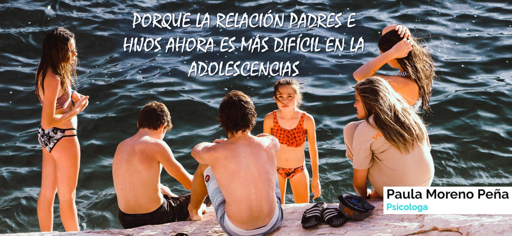 Porque la relación padres e hijos ahora es más difícil en la adolescencia - Paula Moreno