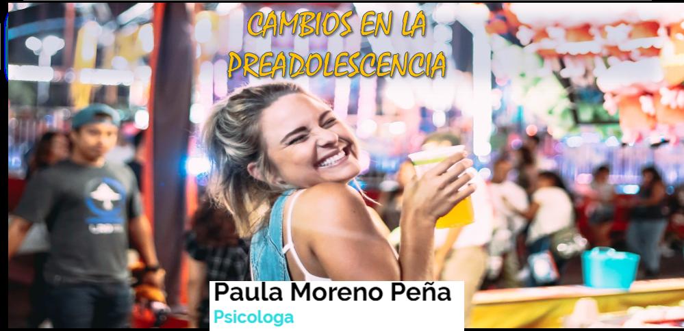 CAMBIOS EN LA PREADOLESCENCIA - Paula Moreno